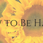 How to be Happy, suggestions for living life with a smile