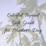 Colorful Tropical Gift Ideas Gift Guide with 29 tropical gift ideas!